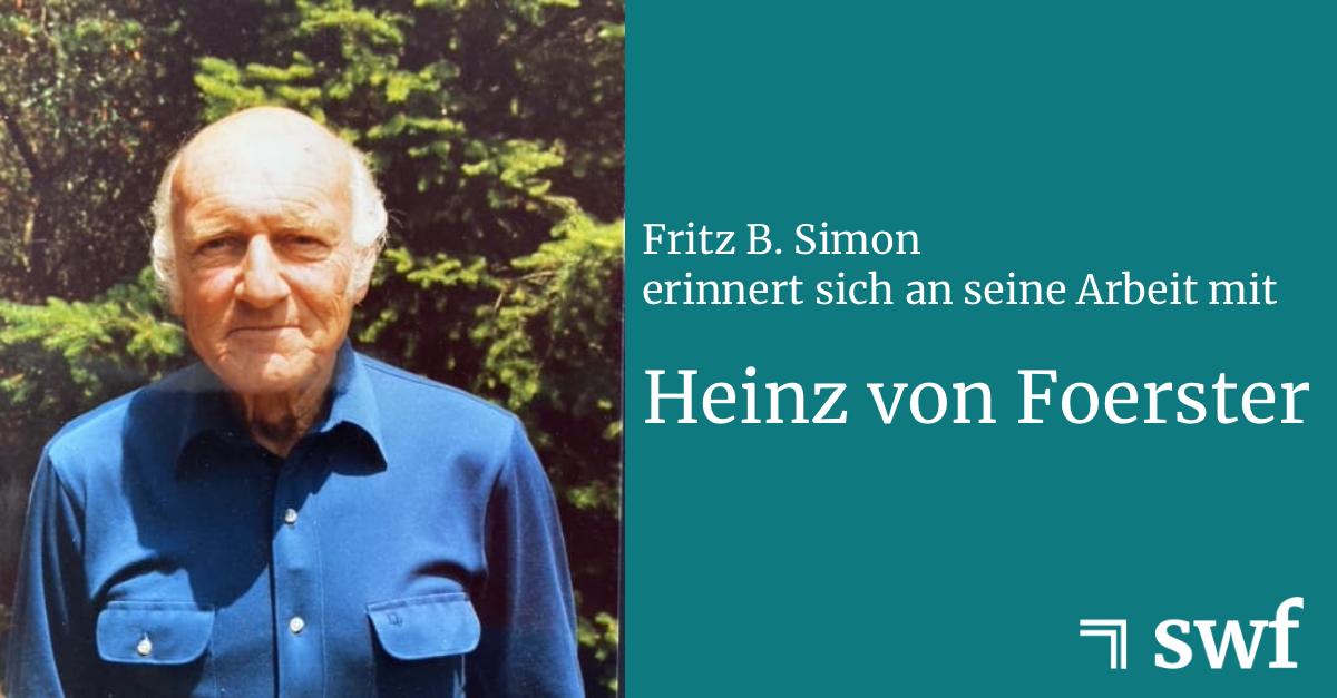 Ein Gespräch mit Fritz B. Simon über Heinz von Foerster