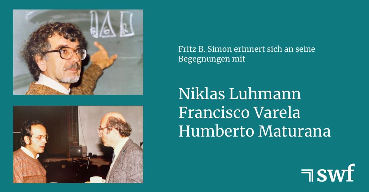 Luhmann, Varela, Maturana – Fritz B. Simon erinnert sich